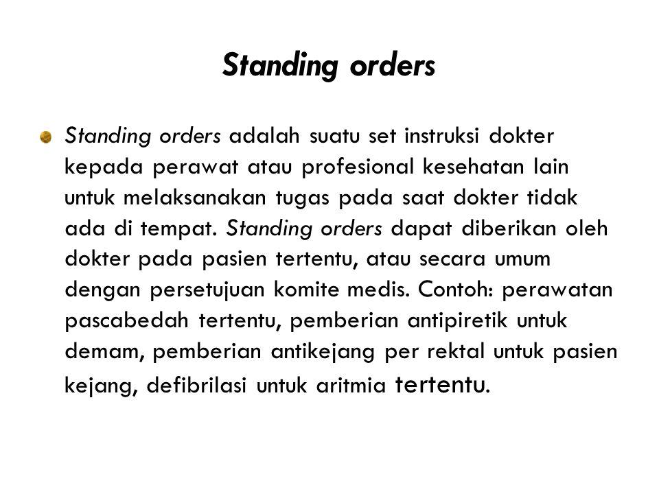 Standing orders Standing orders adalah suatu set instruksi dokter kepada perawat atau profesional kesehatan lain untuk melaksanakan tugas pada saat dokter tidak ada di tempat.