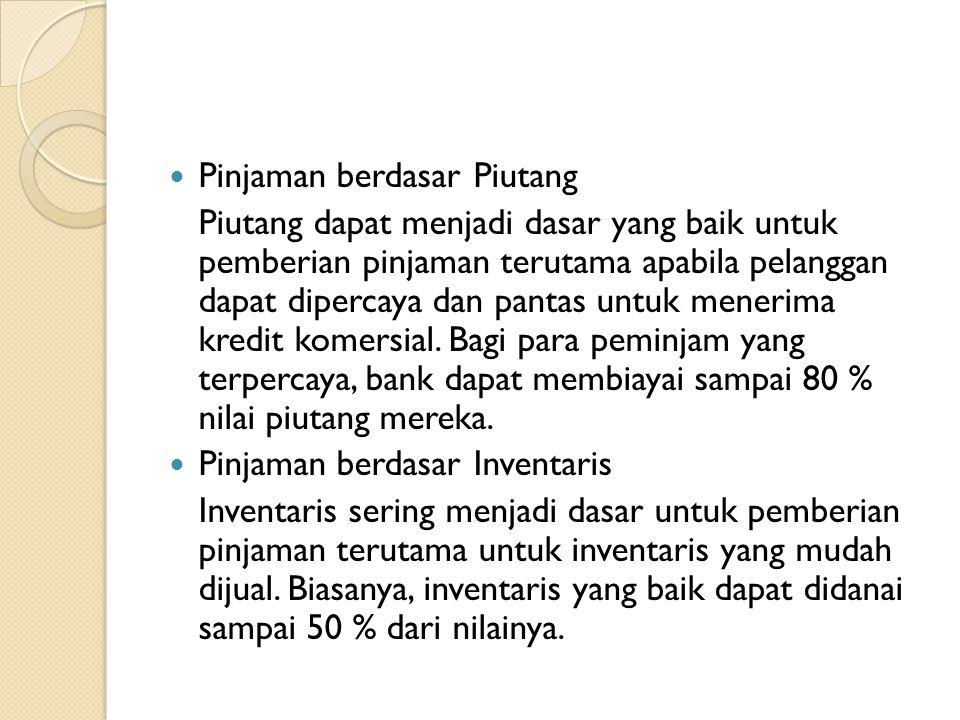  Pinjaman berdasar Piutang Piutang dapat menjadi dasar yang baik untuk pemberian pinjaman terutama apabila pelanggan dapat dipercaya dan pantas untuk menerima kredit komersial.
