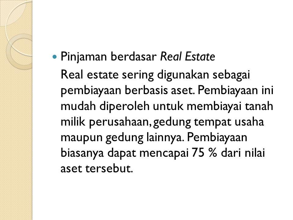  Pinjaman berdasar Real Estate Real estate sering digunakan sebagai pembiayaan berbasis aset.