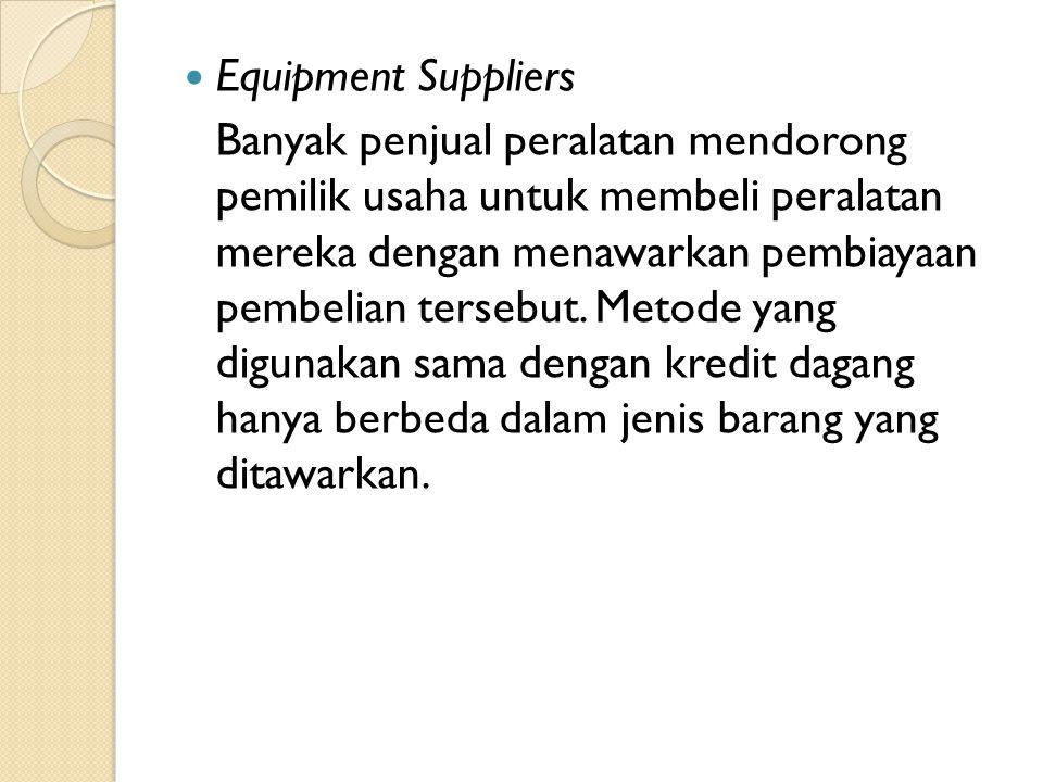  Equipment Suppliers Banyak penjual peralatan mendorong pemilik usaha untuk membeli peralatan mereka dengan menawarkan pembiayaan pembelian tersebut.