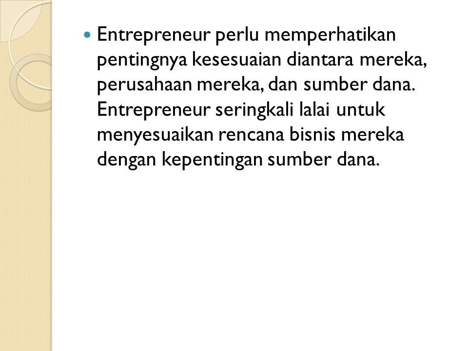  Entrepreneur perlu memperhatikan pentingnya kesesuaian diantara mereka, perusahaan mereka, dan sumber dana.