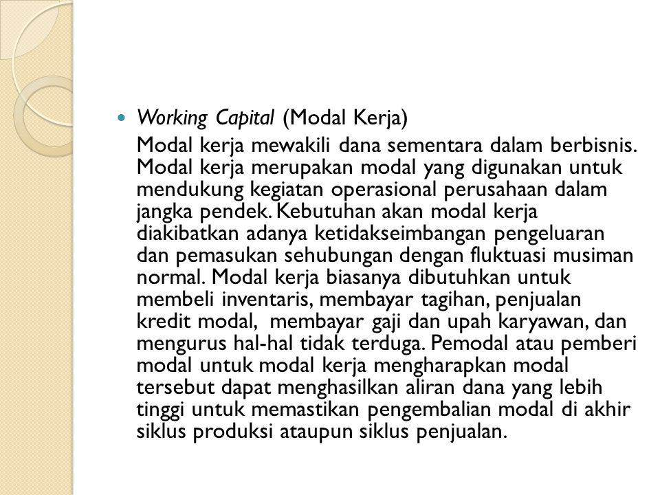  Working Capital (Modal Kerja) Modal kerja mewakili dana sementara dalam berbisnis.