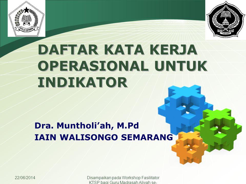 LOGO 22/06/2014Disampaikan pada Workshop Fasilitator KTSP bagi Guru Madrasah Aliyah se- Jawa Tengah DAFTAR KATA KERJA OPERASIONAL UNTUK INDIKATOR Dra.
