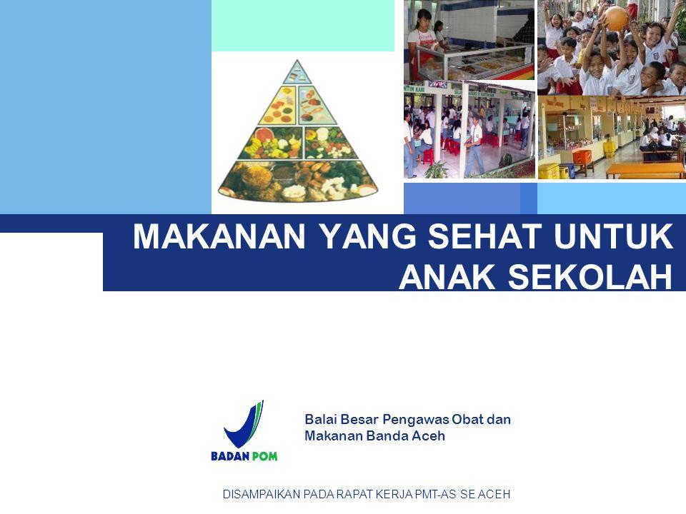 MAKANAN YANG SEHAT UNTUK ANAK SEKOLAH Balai Besar Pengawas Obat dan Makanan Banda Aceh DISAMPAIKAN PADA RAPAT KERJA PMT-AS SE ACEH