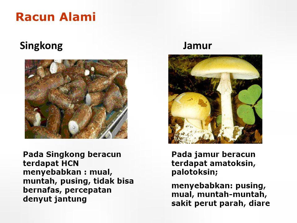 Singkong Jamur Pada Singkong beracun terdapat HCN menyebabkan : mual, muntah, pusing, tidak bisa bernafas, percepatan denyut jantung Pada jamur beracu