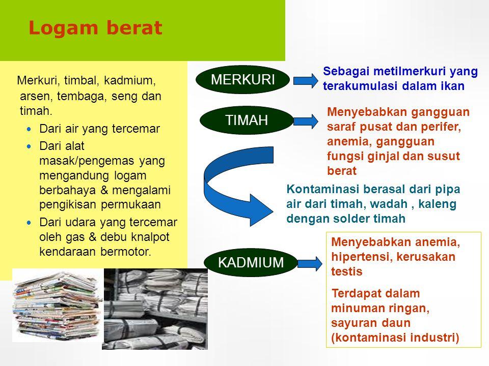 Merkuri, timbal, kadmium, arsen, tembaga, seng dan timah.  Dari air yang tercemar  Dari alat masak/pengemas yang mengandung logam berbahaya & mengal