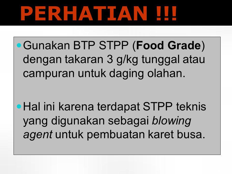 PERHATIAN !!!  Gunakan BTP STPP (Food Grade) dengan takaran 3 g/kg tunggal atau campuran untuk daging olahan.  Hal ini karena terdapat STPP teknis y
