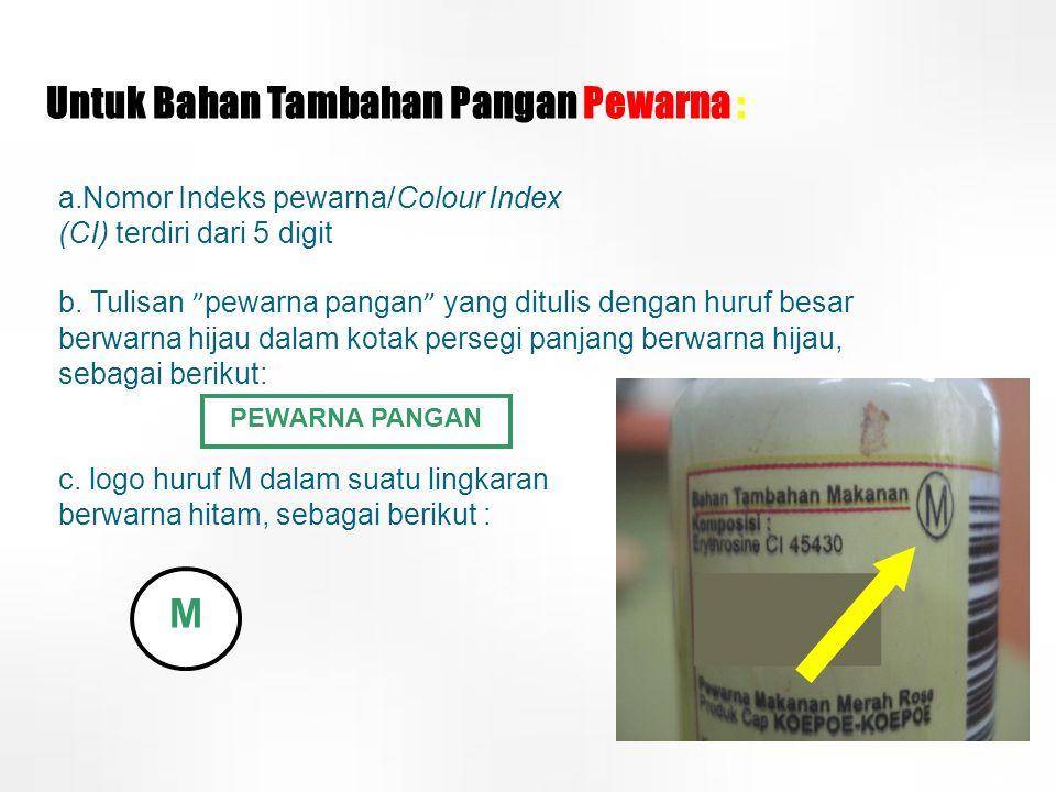 "Untuk Bahan Tambahan Pangan Pewarna : a.Nomor Indeks pewarna/Colour Index (CI) terdiri dari 5 digit b. Tulisan "" pewarna pangan "" yang ditulis dengan"