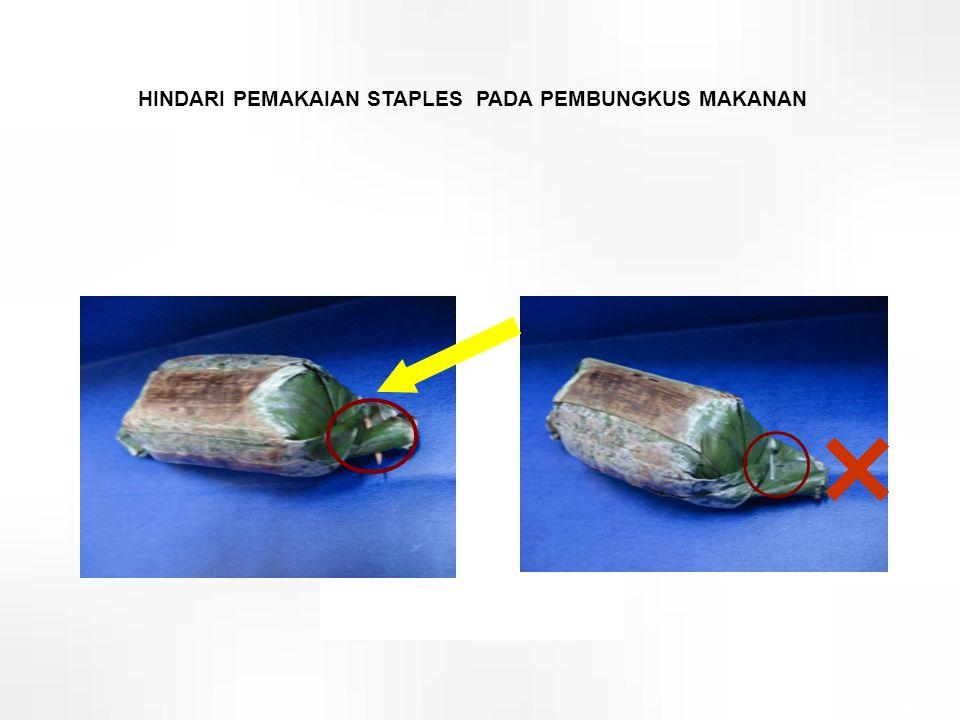  HINDARI PEMAKAIAN STAPLES PADA PEMBUNGKUS MAKANAN 39