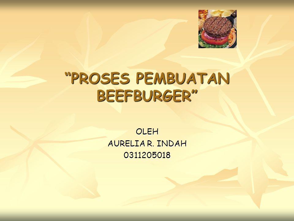 """PROSES PEMBUATAN BEEFBURGER"" OLEH AURELIA R. INDAH 0311205018"