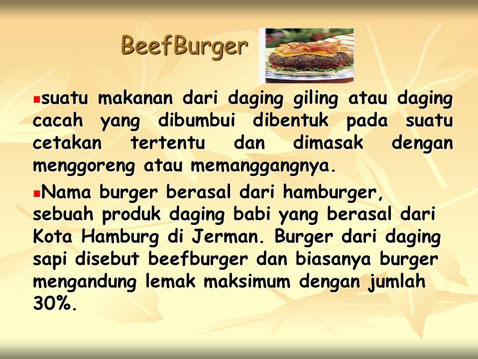 BeefBurger  suatu makanan dari daging giling atau daging cacah yang dibumbui dibentuk pada suatu cetakan tertentu dan dimasak dengan menggoreng atau memanggangnya.