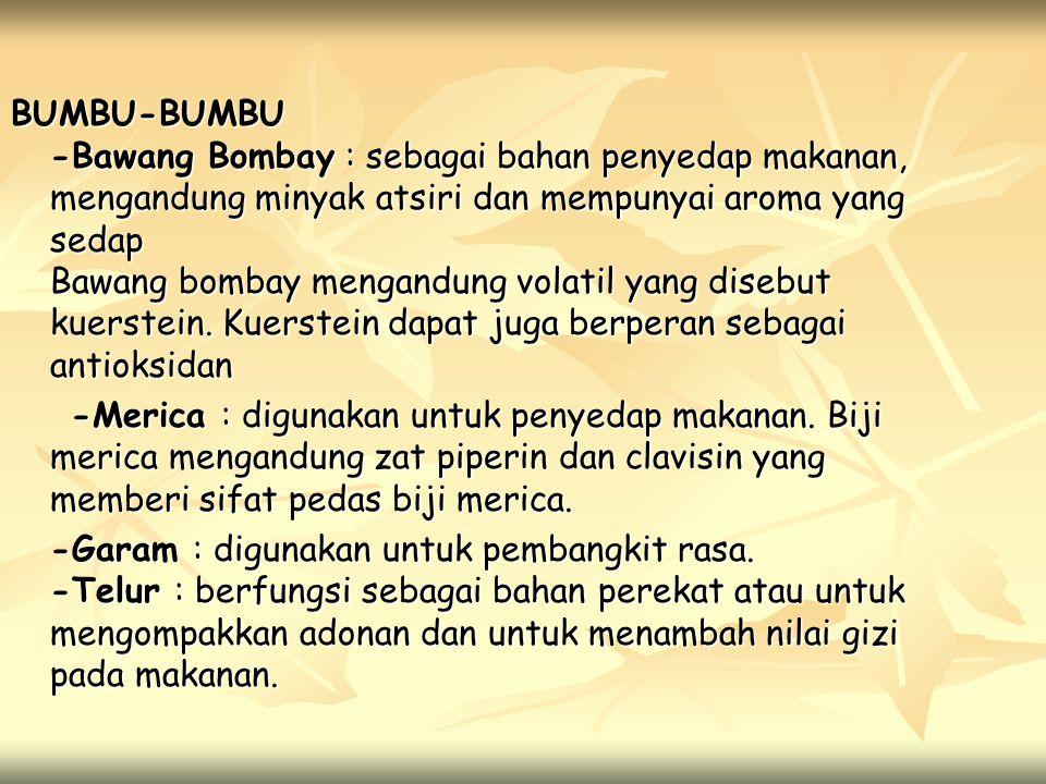 BUMBU-BUMBU -Bawang Bombay : sebagai bahan penyedap makanan, mengandung minyak atsiri dan mempunyai aroma yang sedap Bawang bombay mengandung volatil yang disebut kuerstein.