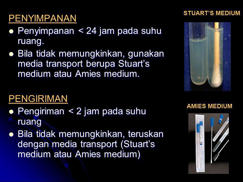 PENYIMPANAN  Penyimpanan < 24 jam pada suhu ruang.  Bila tidak memungkinkan, gunakan media transport berupa Stuart's medium atau Amies medium. PENGI