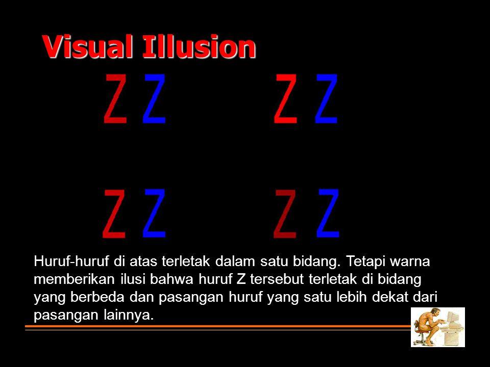 Visual Illusion Huruf-huruf di atas terletak dalam satu bidang. Tetapi warna memberikan ilusi bahwa huruf Z tersebut terletak di bidang yang berbeda d