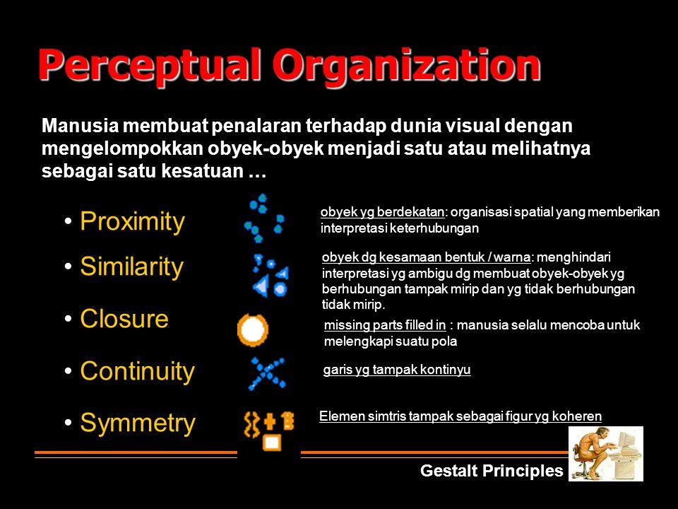 Perceptual Organization Manusia membuat penalaran terhadap dunia visual dengan mengelompokkan obyek-obyek menjadi satu atau melihatnya sebagai satu ke