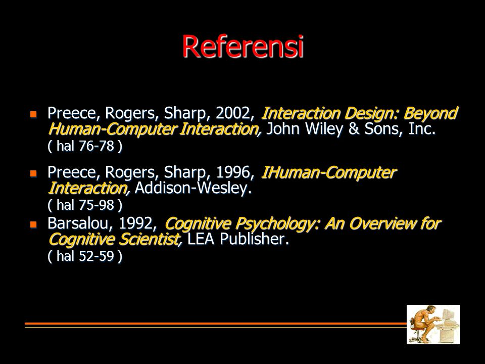 Referensi  Preece, Rogers, Sharp, 2002, Interaction Design: Beyond Human-Computer Interaction, John Wiley & Sons, Inc. ( hal 76-78 )  Preece, Rogers