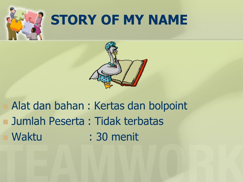 STORY OF MY NAME  Alat dan bahan : Kertas dan bolpoint  Jumlah Peserta : Tidak terbatas  Waktu : 30 menit