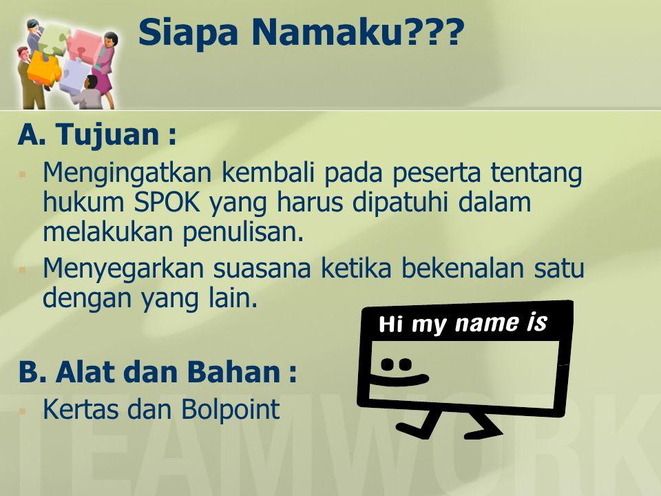 Siapa Namaku??? A. Tujuan :  Mengingatkan kembali pada peserta tentang hukum SPOK yang harus dipatuhi dalam melakukan penulisan.  Menyegarkan suasan
