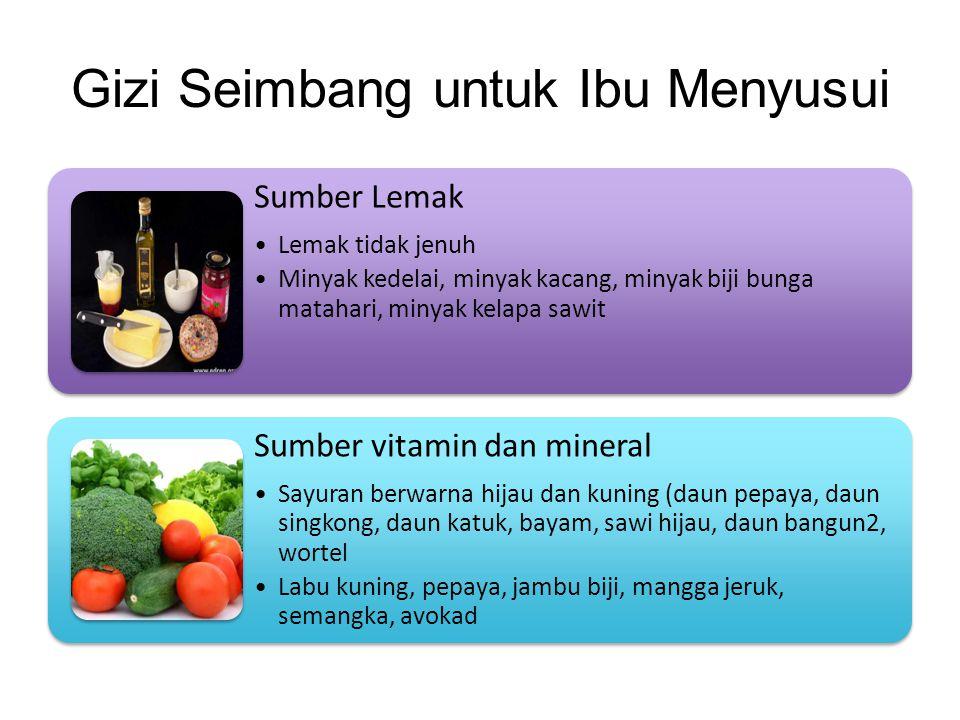 Gizi Seimbang untuk Ibu Menyusui Sumber Lemak •Lemak tidak jenuh •Minyak kedelai, minyak kacang, minyak biji bunga matahari, minyak kelapa sawit Sumbe