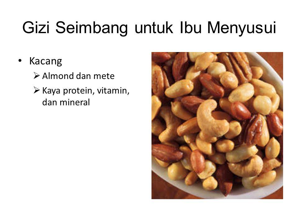 Gizi Seimbang untuk Ibu Menyusui • Kacang  Almond dan mete  Kaya protein, vitamin, dan mineral