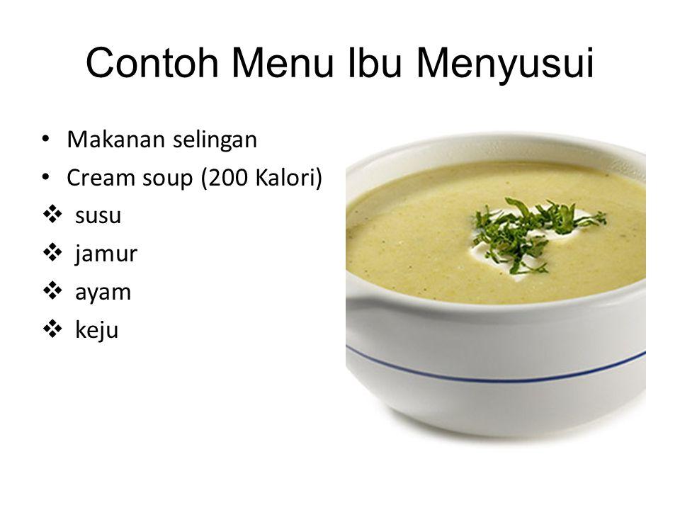 Contoh Menu Ibu Menyusui • Makanan selingan • Cream soup (200 Kalori)  susu  jamur  ayam  keju