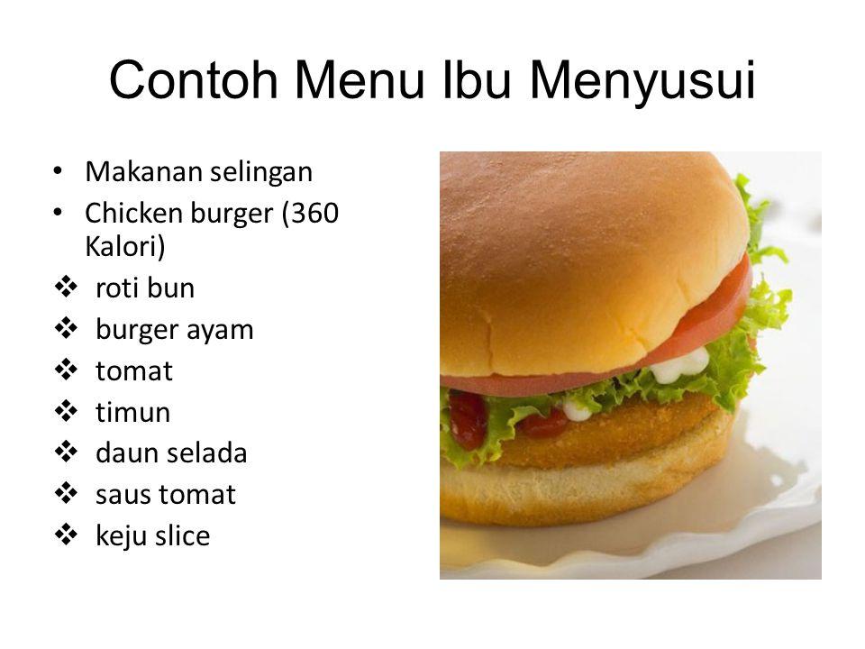 Contoh Menu Ibu Menyusui • Makanan selingan • Chicken burger (360 Kalori)  roti bun  burger ayam  tomat  timun  daun selada  saus tomat  keju s