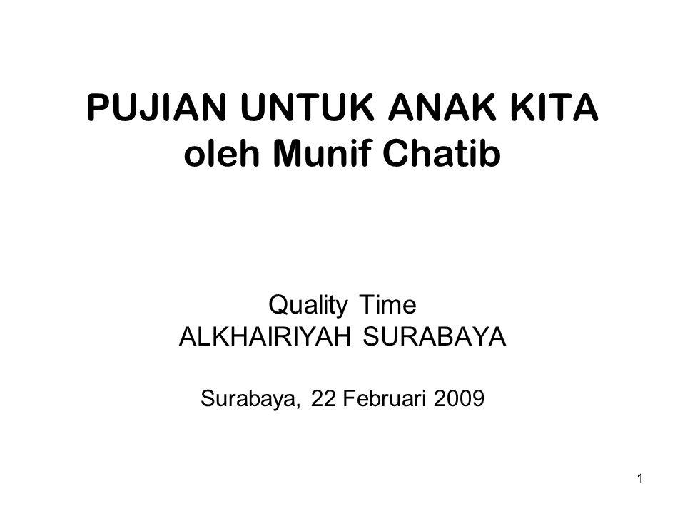 1 PUJIAN UNTUK ANAK KITA oleh Munif Chatib Quality Time ALKHAIRIYAH SURABAYA Surabaya, 22 Februari 2009