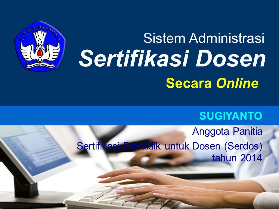 Company LOGO Sertifikasi Dosen Secara Online Sistem Administrasi SUGIYANTO Anggota Panitia Sertifikasi Pendidik untuk Dosen (Serdos) tahun 2014