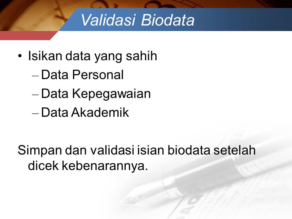 Validasi Biodata •Isikan data yang sahih – Data Personal – Data Kepegawaian – Data Akademik Simpan dan validasi isian biodata setelah dicek kebenarann