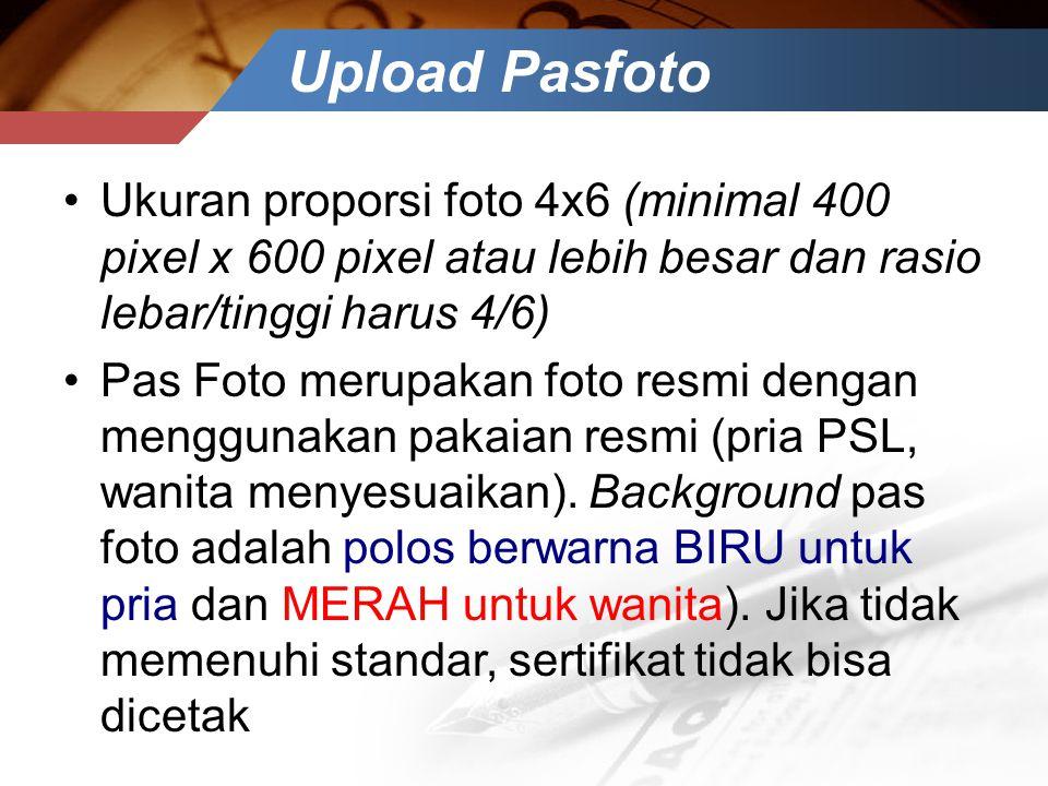 Upload Pasfoto •Ukuran proporsi foto 4x6 (minimal 400 pixel x 600 pixel atau lebih besar dan rasio lebar/tinggi harus 4/6) •Pas Foto merupakan foto re