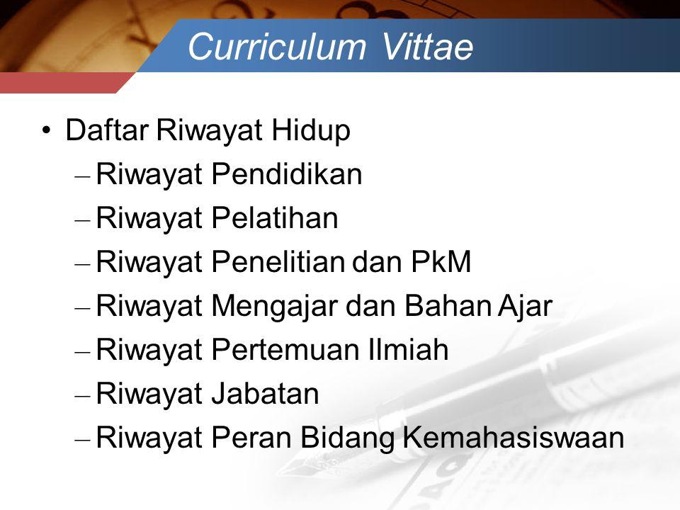 Curriculum Vittae •Daftar Riwayat Hidup – Riwayat Pendidikan – Riwayat Pelatihan – Riwayat Penelitian dan PkM – Riwayat Mengajar dan Bahan Ajar – Riwa