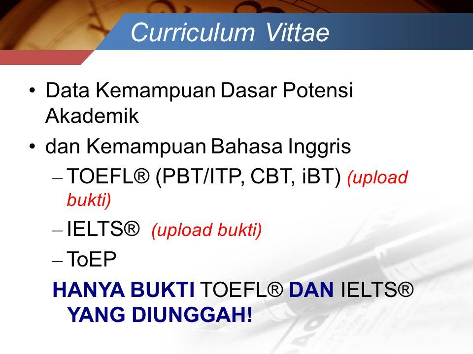 Curriculum Vittae •Data Kemampuan Dasar Potensi Akademik •dan Kemampuan Bahasa Inggris – TOEFL® (PBT/ITP, CBT, iBT) (upload bukti) – IELTS® (upload bu