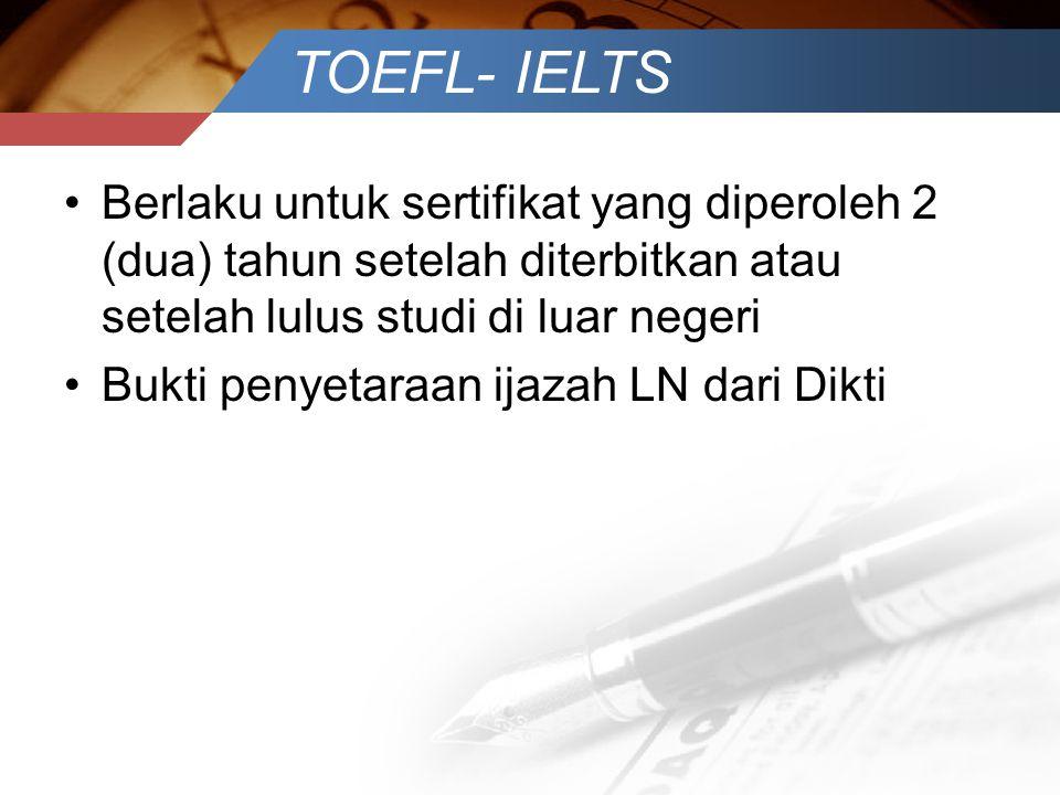 TOEFL- IELTS •Berlaku untuk sertifikat yang diperoleh 2 (dua) tahun setelah diterbitkan atau setelah lulus studi di luar negeri •Bukti penyetaraan ija