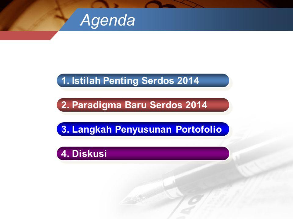 Agenda 1. Istilah Penting Serdos 2014 2. Paradigma Baru Serdos 2014 3. Langkah Penyusunan Portofolio 4. Diskusi