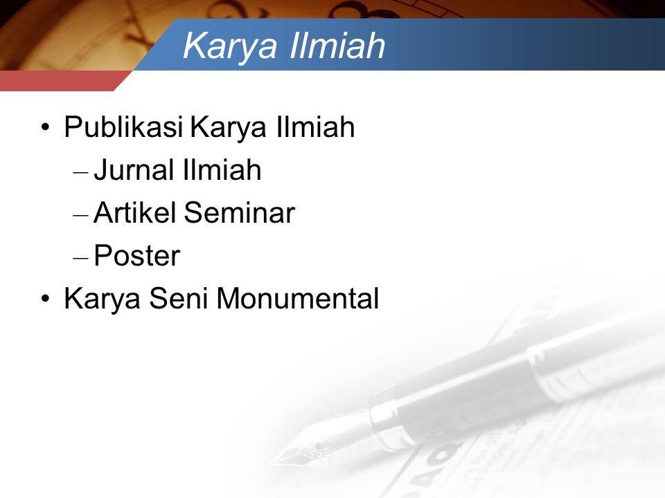 Karya Ilmiah •Publikasi Karya Ilmiah – Jurnal Ilmiah – Artikel Seminar – Poster •Karya Seni Monumental