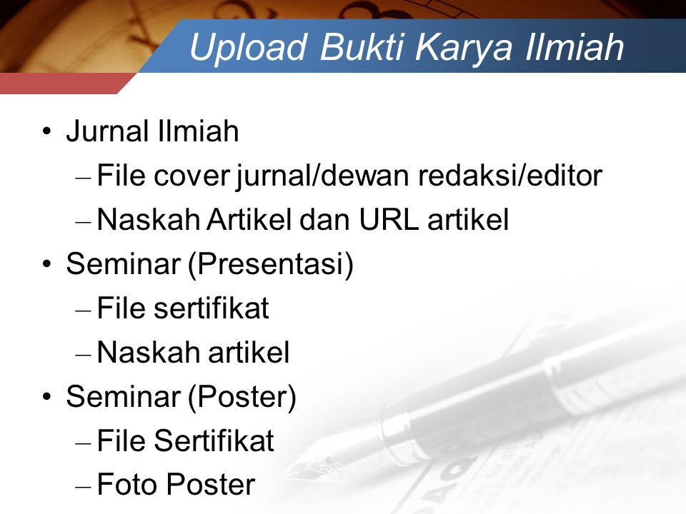 Upload Bukti Karya Ilmiah •Jurnal Ilmiah – File cover jurnal/dewan redaksi/editor – Naskah Artikel dan URL artikel •Seminar (Presentasi) – File sertif