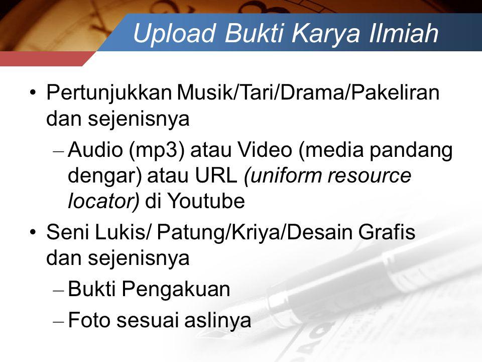 Upload Bukti Karya Ilmiah •Pertunjukkan Musik/Tari/Drama/Pakeliran dan sejenisnya – Audio (mp3) atau Video (media pandang dengar) atau URL (uniform re
