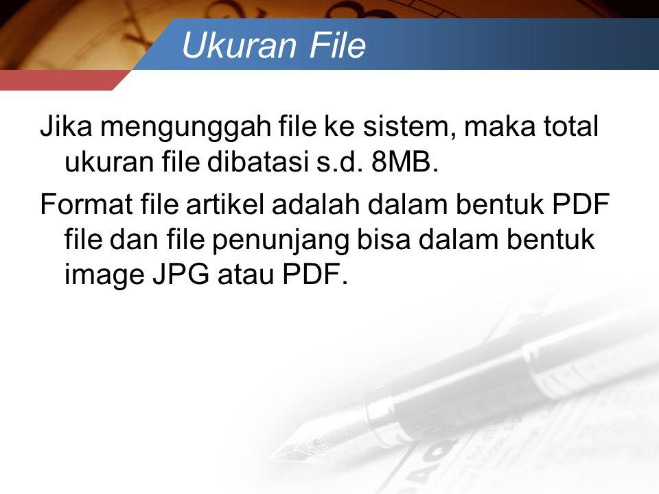 Ukuran File Jika mengunggah file ke sistem, maka total ukuran file dibatasi s.d. 8MB. Format file artikel adalah dalam bentuk PDF file dan file penunj
