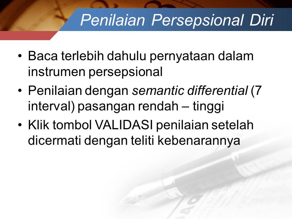 Penilaian Persepsional Diri •Baca terlebih dahulu pernyataan dalam instrumen persepsional •Penilaian dengan semantic differential (7 interval) pasanga