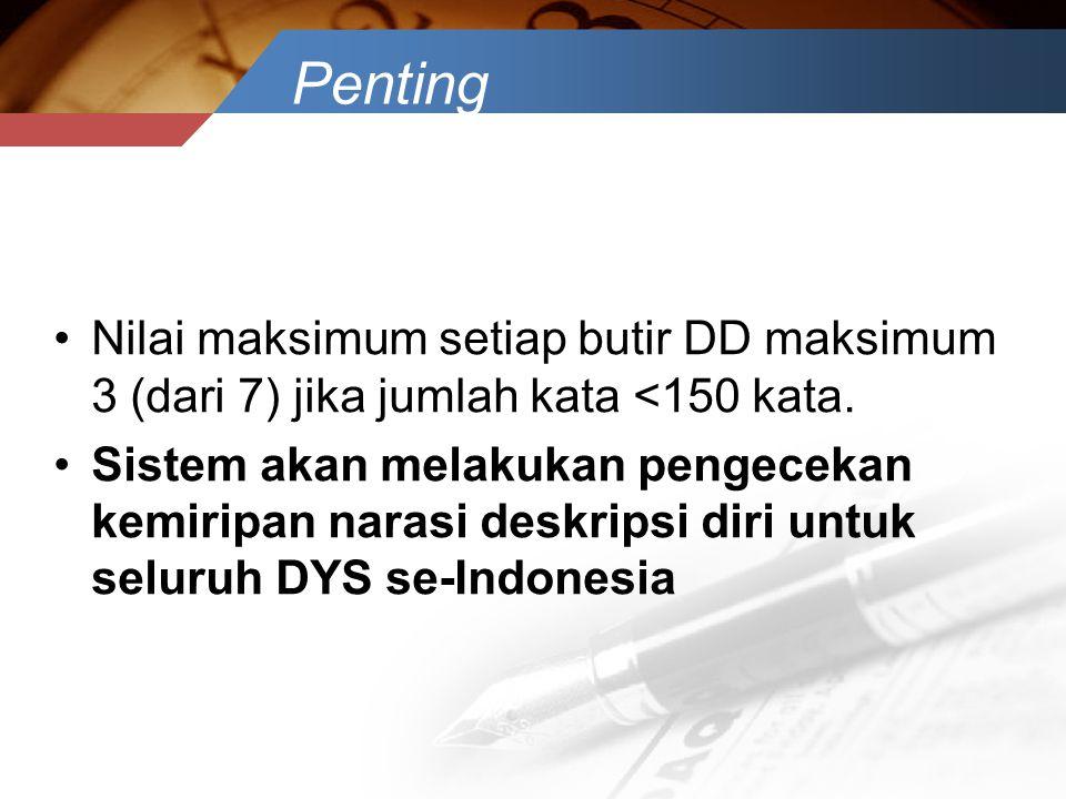 Penting •Nilai maksimum setiap butir DD maksimum 3 (dari 7) jika jumlah kata <150 kata. •Sistem akan melakukan pengecekan kemiripan narasi deskripsi d