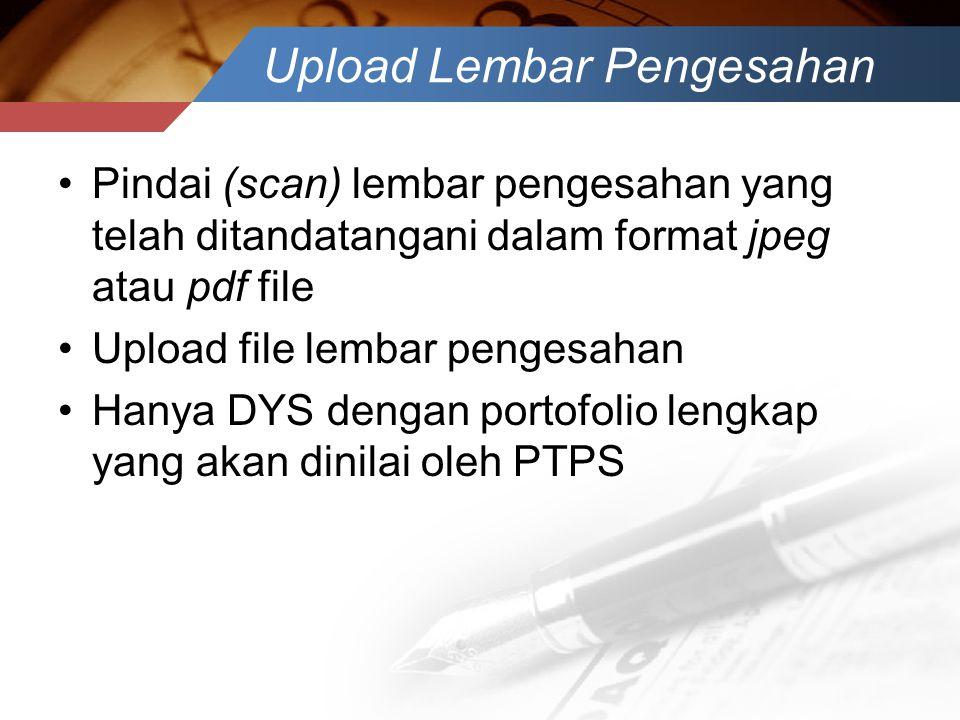 Upload Lembar Pengesahan •Pindai (scan) lembar pengesahan yang telah ditandatangani dalam format jpeg atau pdf file •Upload file lembar pengesahan •Ha