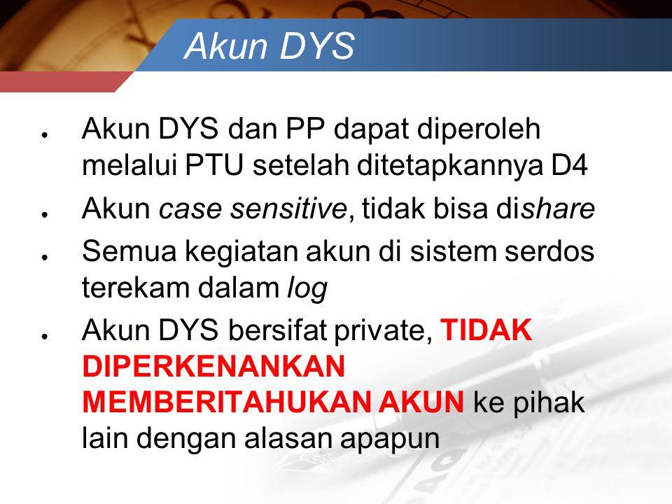 Akun DYS ● Akun DYS dan PP dapat diperoleh melalui PTU setelah ditetapkannya D4 ● Akun case sensitive, tidak bisa dishare ● Semua kegiatan akun di sis