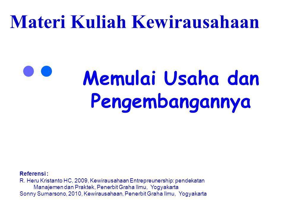 Materi Kuliah Kewirausahaan Memulai Usaha dan Pengembangannya Referensi : R.