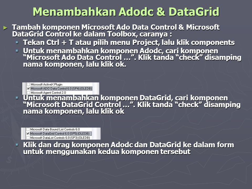 Menambahkan Adodc & DataGrid ► Tambah komponen Microsoft Ado Data Control & Microsoft DataGrid Control ke dalam Toolbox, caranya :  Tekan Ctrl + T at