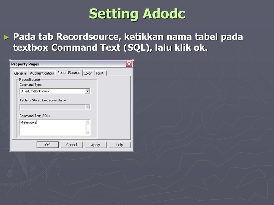 Setting Adodc ► Pada tab Recordsource, ketikkan nama tabel pada textbox Command Text (SQL), lalu klik ok.