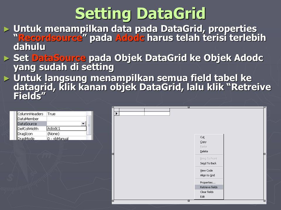 """Setting DataGrid ► Untuk menampilkan data pada DataGrid, properties """"Recordsource"""" pada Adodc harus telah terisi terlebih dahulu ► Set DataSource pada"""