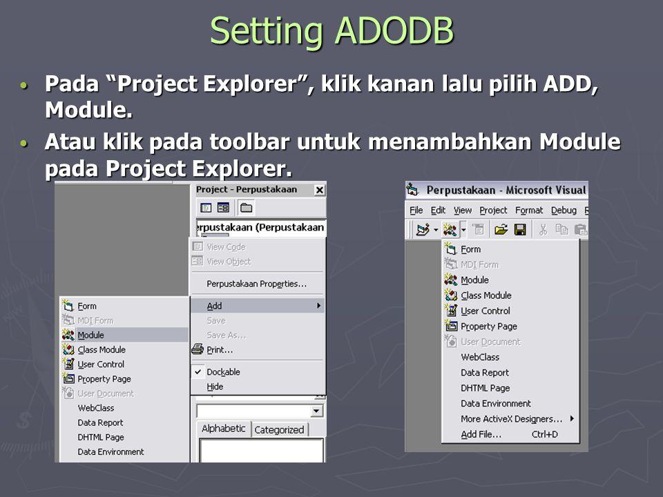 """Setting ADODB • Pada """"Project Explorer"""", klik kanan lalu pilih ADD, Module. • Atau klik pada toolbar untuk menambahkan Module pada Project Explorer."""