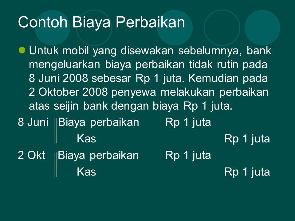 Contoh Biaya Perbaikan  Untuk mobil yang disewakan sebelumnya, bank mengeluarkan biaya perbaikan tidak rutin pada 8 Juni 2008 sebesar Rp 1 juta. Kemu
