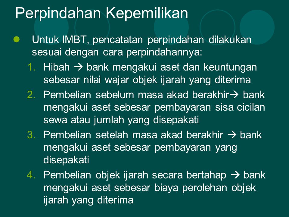 Perpindahan Kepemilikan  Untuk IMBT, pencatatan perpindahan dilakukan sesuai dengan cara perpindahannya: 1.Hibah  bank mengakui aset dan keuntungan