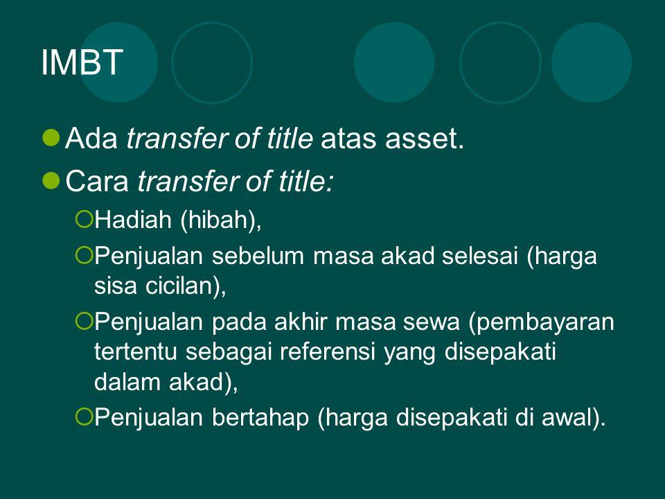 IMBT  Ada transfer of title atas asset.  Cara transfer of title:  Hadiah (hibah),  Penjualan sebelum masa akad selesai (harga sisa cicilan),  Pen